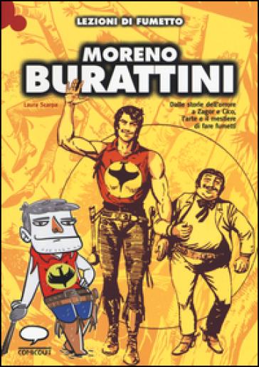 Moreno Burattini. Dalle storie dell'orrore a Zagor e Cico, l'arte e il mestiere di fare fumetti - Laura Scarpa  