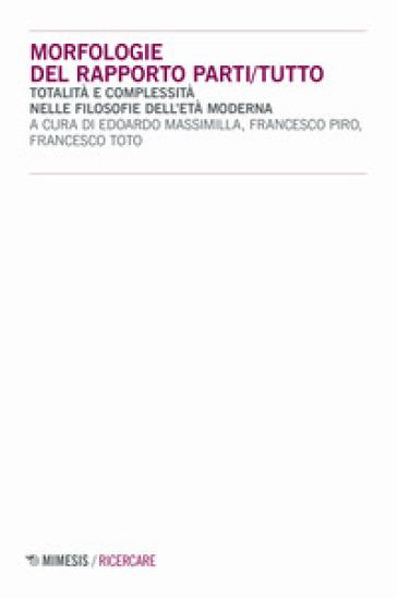 Morfologie del rapporto parti/tutto. Totalità e complessità nelle filosofie dell'età moderna - E. Massimilla pdf epub