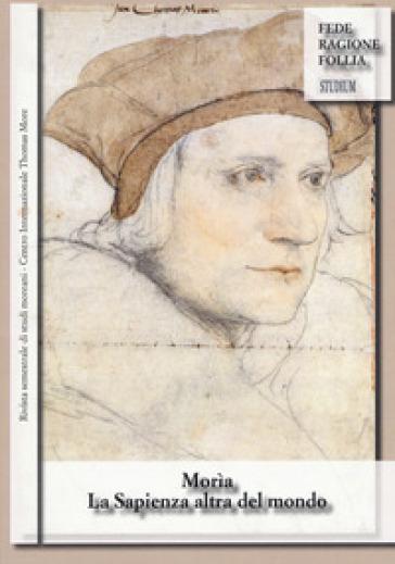 Morìa. La sapienza altra del mondo. Rivista semestrale di studi moreani Centro Internazionale Thomas More (2016). 2.