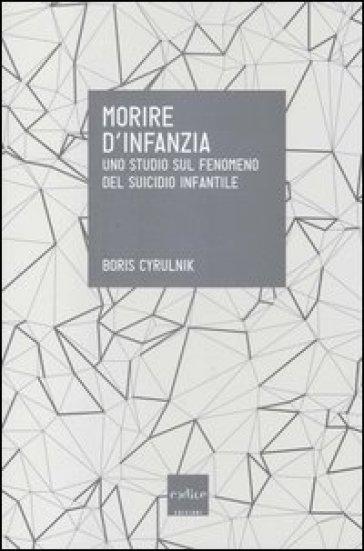 Morire d'infanzia. Uno studio sul fenomeno del suicidio infantile - Boris Cyrulnik pdf epub