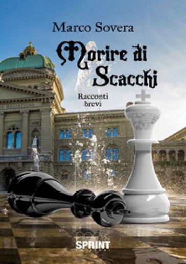 Morire di scacchi - Marco Sovera  
