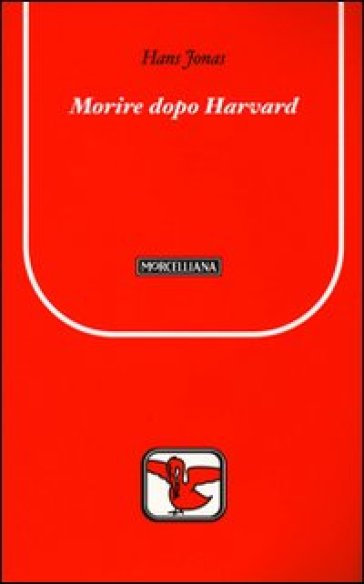 Morire dopo Harvard - Hans Jonas  