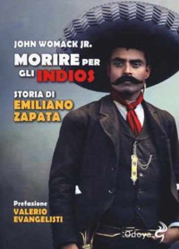 Morire per gli indios. Storia di Emiliano Zapata