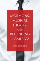 Mormons, Musical Theater, and Belonging in America