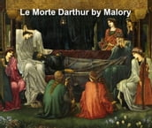 La Morte Darthur: Sir Thomas Malory s Book of King Arthur and His Noble Knights of the round Table, both volumes in a single file