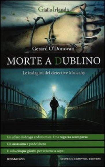 Morte a Dublino. Le indagini del detective Mulcahy - Gerard O'Donovan pdf epub