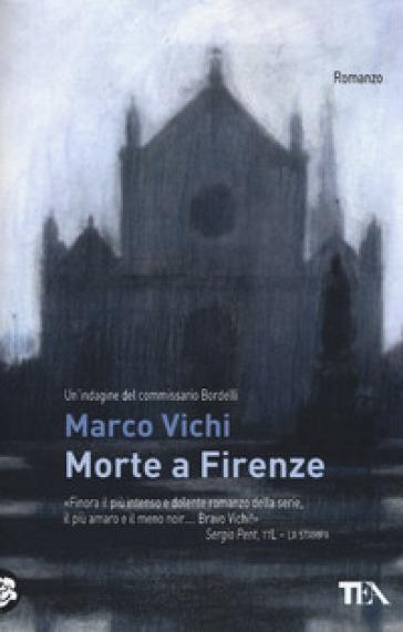 Morte a Firenze. Un'indagine del commissario Bordelli - Marco Vichi |