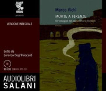 Morte a Firenze. Un'indagine del commissario Bordelli. Audiolibro. 10 CD Audio - Marco Vichi |