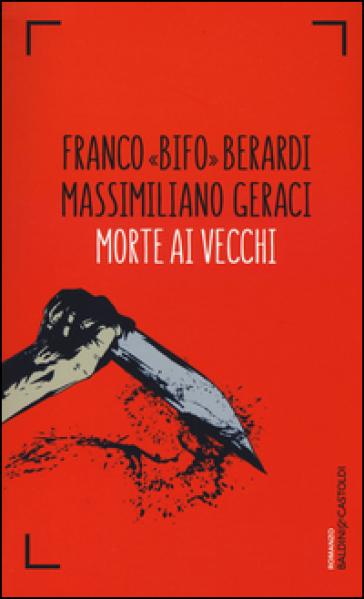 Morte ai vecchi - Franco Berardi |