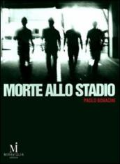 Morte allo stadio