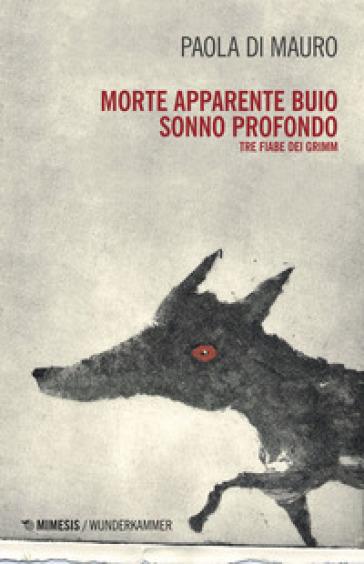 Morte apparente, buio, sonno profondo. Tre fiabe dei Grimm - Paola Di Mauro   Rochesterscifianimecon.com