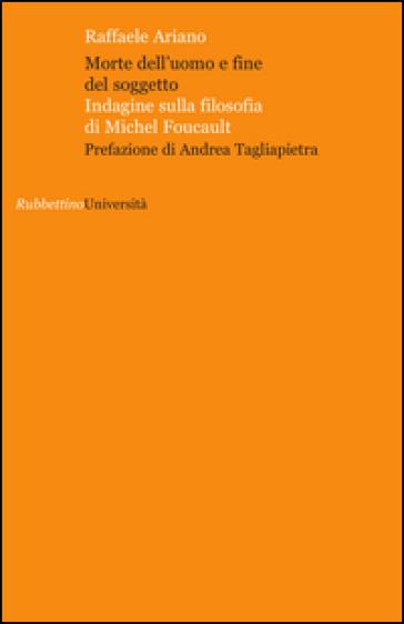 Morte dell'uomo e fine del soggetto. Indagine sulla filosofia di Michel Foucault - Raffaele Ariano  