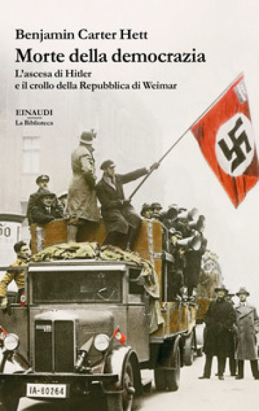 Morte della democrazia. L'ascesa di Hitler e il crollo della Repubblica di Weimar - Benjamin Carter Hett pdf epub