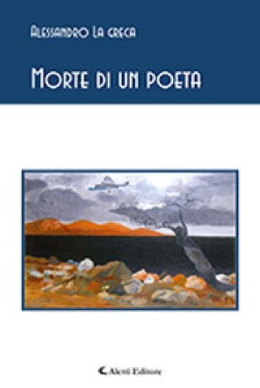 Morte di un poeta - Alessandro La Greca |