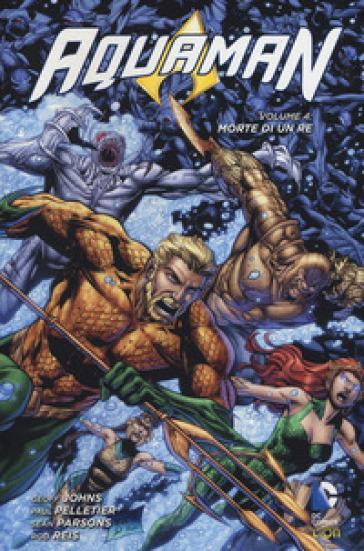 Morte di un re. Aquaman. 4. - Geoff Johns |