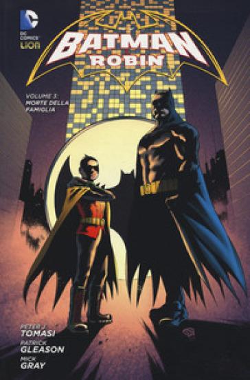 Morte della famiglia. Batman e Robin. 3. - Peter J. Tomasi |