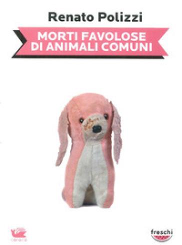 Morte favolose di animali comuni - Renato Polizzi |
