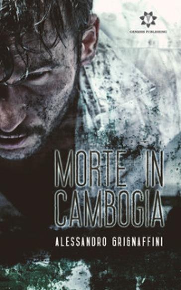 Morte in Cambogia - Alessandro Grignaffini |