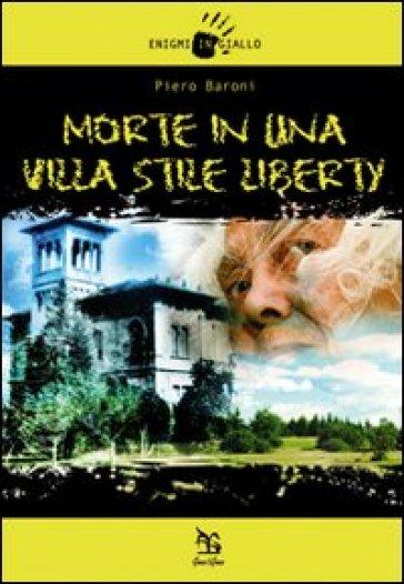 Morte in una villa stile liberty - Piero Baroni |