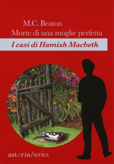 Morte di una moglie perfetta. I casi di Hamish Macbeth - M. C. Beaton | Rochesterscifianimecon.com