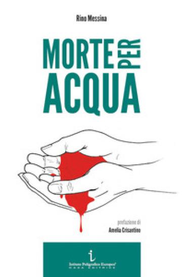 Morte per acqua - Rino Messina |