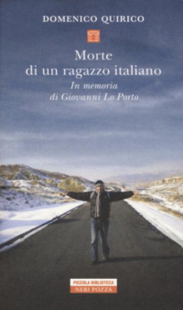 Morte di un ragazzo italiano. In memoria di Giovanni Lo Porto - Domenico Quirico  