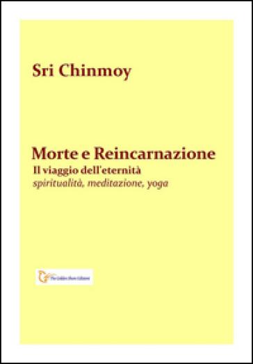 Morte e reincarnazione. Il viaggio dell'eternità - Sri Chinmoy   Ericsfund.org