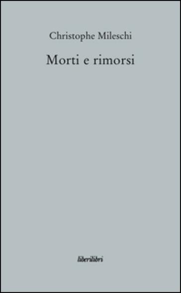 Morti e rimorsi - Christophe Mileschi |