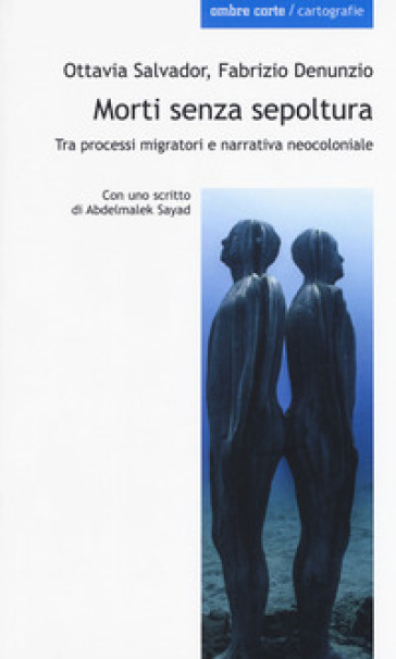 Morti senza sepoltura. Tra processi migratori e narrativa neocloniale - Ottavia Salvador |