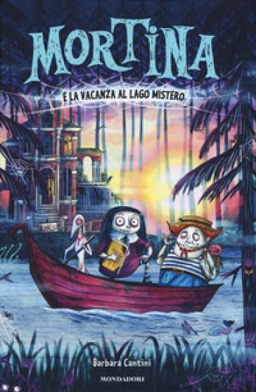 Mortina e la vacanza al Lago Mistero. Ediz. a colori - Barbara Cantini | Thecosgala.com