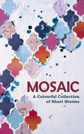 Mosaic: A Colourful Collection of Short Stories