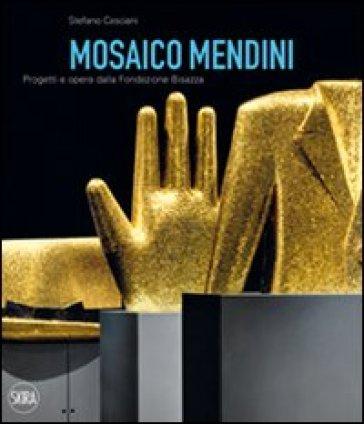Mosaico Mendini. Progetti e opere dalla Fondazione Bisazza. Ediz. italiana e inglese - Stefano Casciani   Ericsfund.org