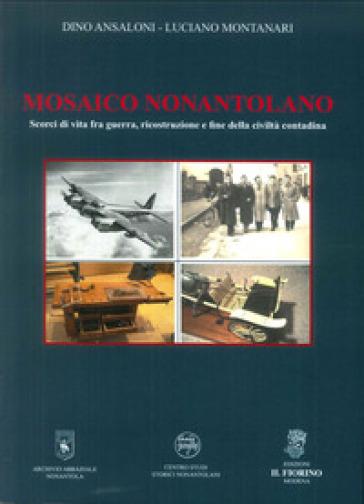 Mosaico Nonantolano. Scorci di vita fra guerra, ricostruzione e fine della civiltà contadina - Dino Ansaloni |