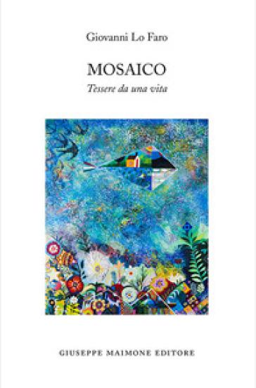 Mosaico. Tessere da una vita - Giovanni Lo Faro |