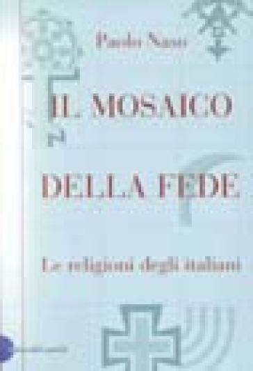 Mosaico della fede (Il) - Paolo Naso | Jonathanterrington.com