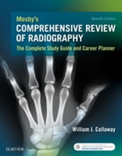 Mosby s Comprehensive Review of Radiography - E-Book