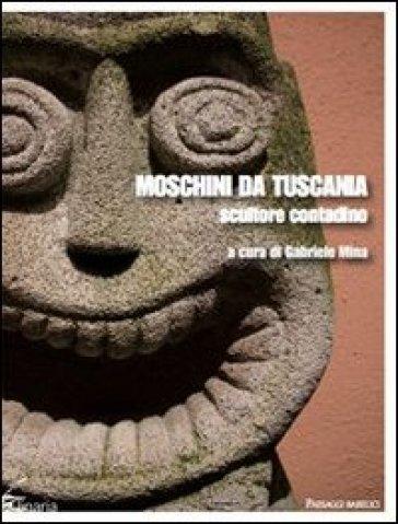 Moschini da Tuscania. Scultore contadino - G. Mina  