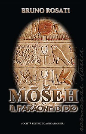 Moseh. Il faraone di Dio