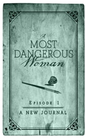 A Most Dangerous Woman Sample (Episode 1: A New Journal)