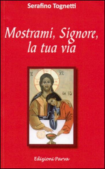 Mostrami, Signore, la tua via - Serafino Tognetti |