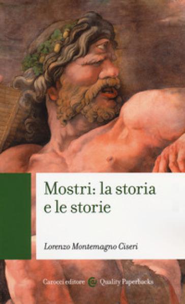 Mostri: la storia e le storie - Lorenzo Montemagno Ciseri |