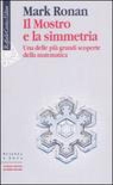 Mostro e la simmetria. Una delle più grandi scoperte della matematica (Il) - Mark Ronan pdf epub