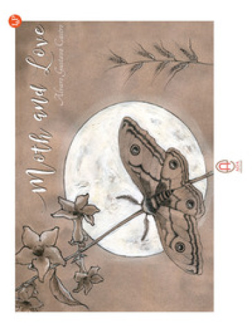 Moth and Love. Ediz. italiana - Alvaro Gustavo Castro  