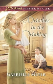 A Mother In The Making (Mills & Boon Love Inspired Historical)