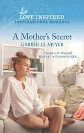 A Mother s Secret (Mills & Boon Love Inspired)