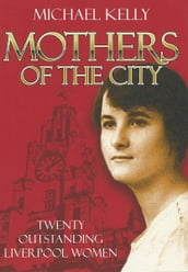 Mothers Of The City: Twenty Outstanding Liverpool Women