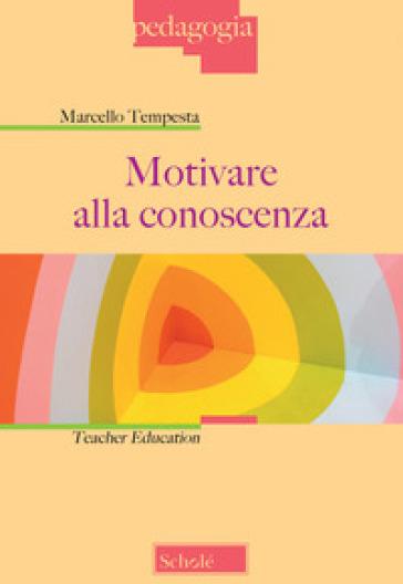 Motivare alla conoscenza. Teacher education - Marcello Tempesta | Thecosgala.com