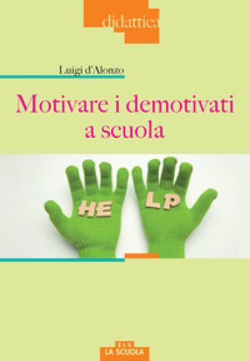 Motivare i demotivati a scuola - Luigi D'Alonzo  