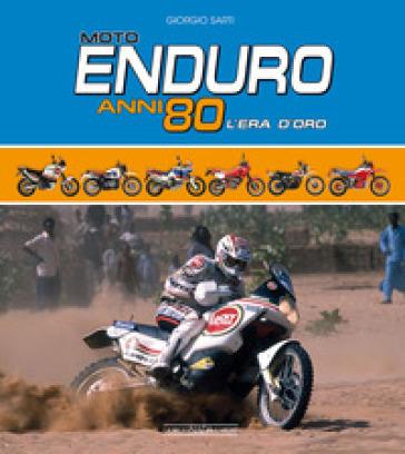 Moto Enduro anni 80. L'era d'oro - Giorgio Sarti   Jonathanterrington.com