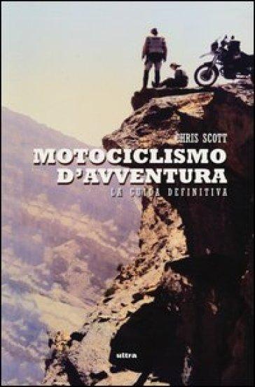 Motociclismo d'avventura - Chris Scott | Rochesterscifianimecon.com